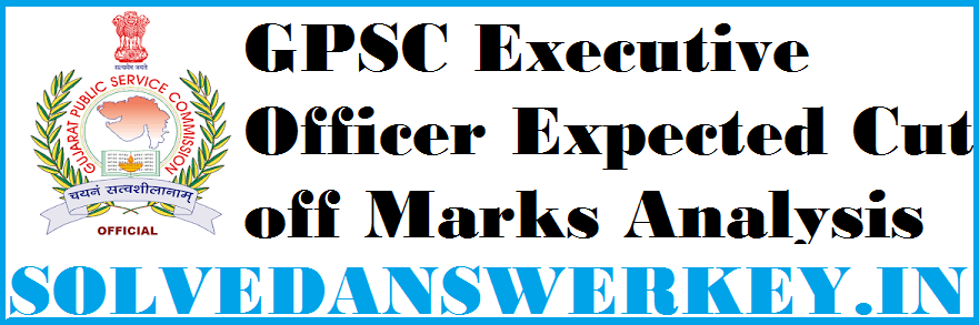 GPSC Executive Officer Expected Cut off Marks Analysis