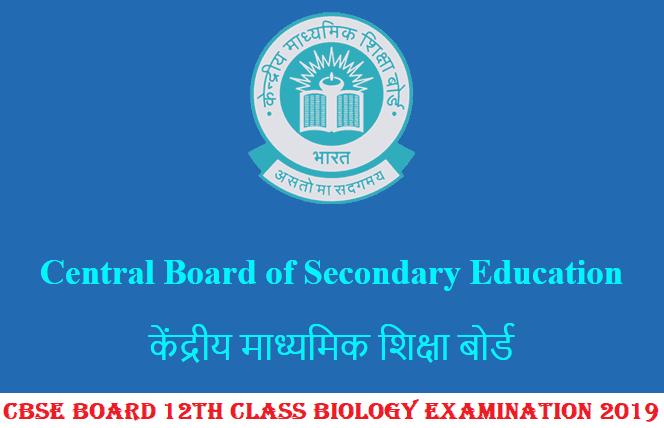 CBSE Board 12th Class Biology Examination 2019